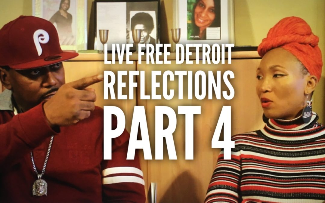 LIVE FREE DETROIT REFLECTIONS CONVERSATION PART 4